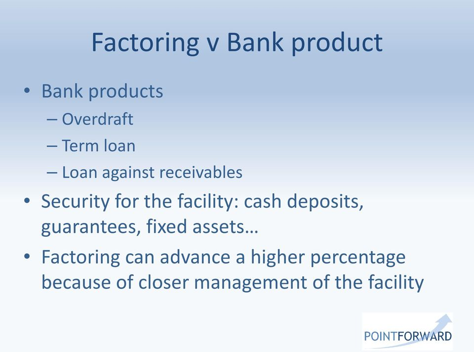 deposits, guarantees, fixed assets Factoring can advance a