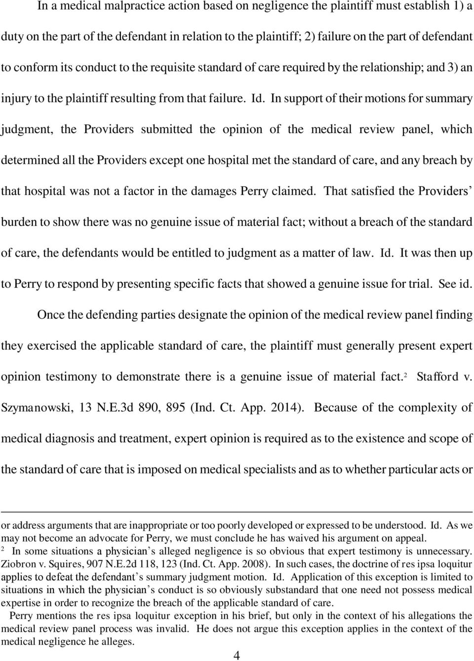 In support of their motions for summary judgment, the Providers submitted the opinion of the medical review panel, which determined all the Providers except one hospital met the standard of care, and