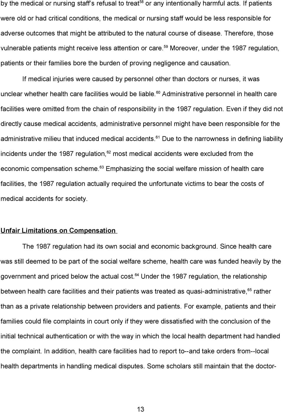 Therefore, those vulnerable patients might receive less attention or care. 59 Moreover, under the 1987 regulation, patients or their families bore the burden of proving negligence and causation.