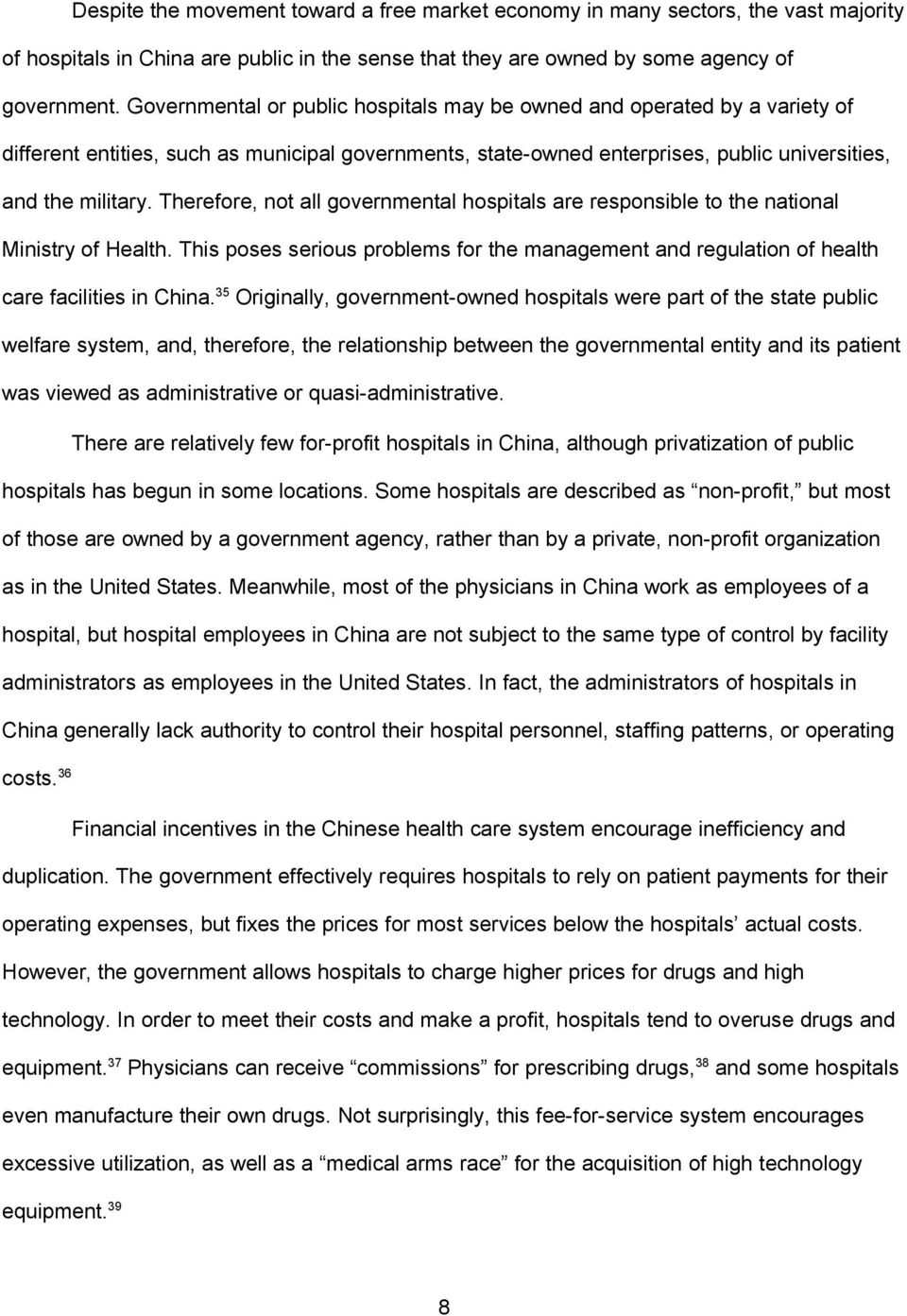 Therefore, not all governmental hospitals are responsible to the national Ministry of Health. This poses serious problems for the management and regulation of health care facilities in China.