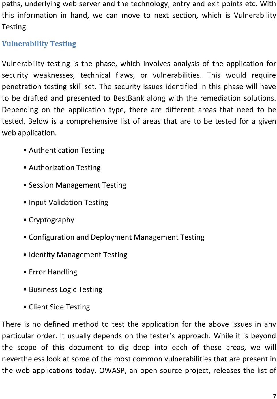 This would require penetration testing skill set. The security issues identified in this phase will have to be drafted and presented to BestBank along with the remediation solutions.