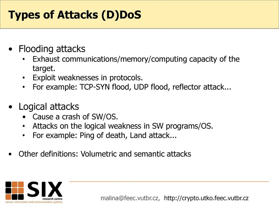 For example: TCP-SYN flood, UDP flood, reflector attack... Logical attacks Cause a crash of SW/OS.