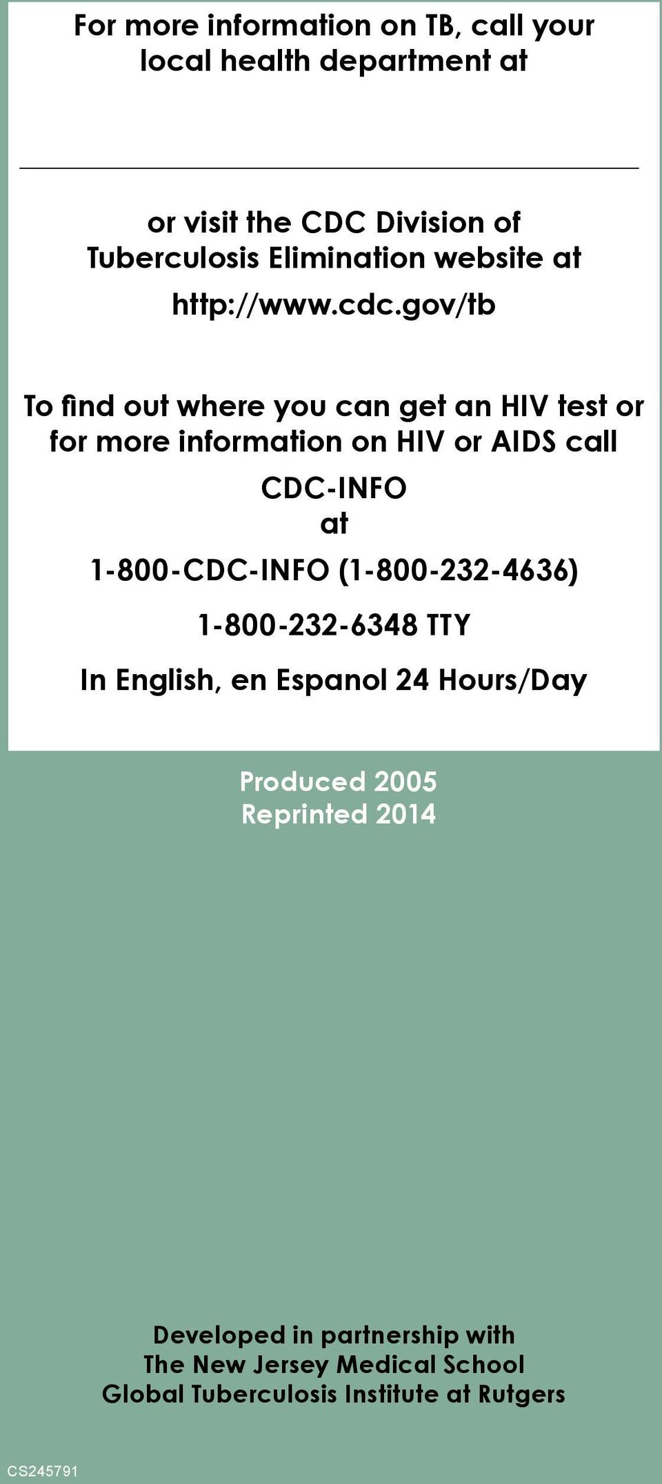 gov/tb To find out where you can get an HIV test or for more information on HIV or AIDS call CDC-INFO at