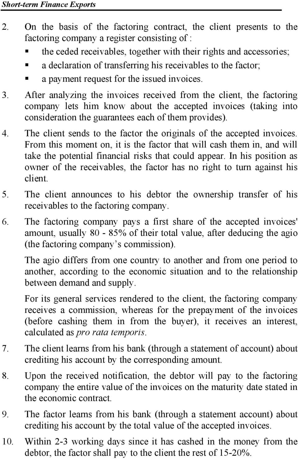 After analyzing the invoices received from the client, the factoring company lets him know about the accepted invoices (taking into consideration the guarantees each of them provides). 4.