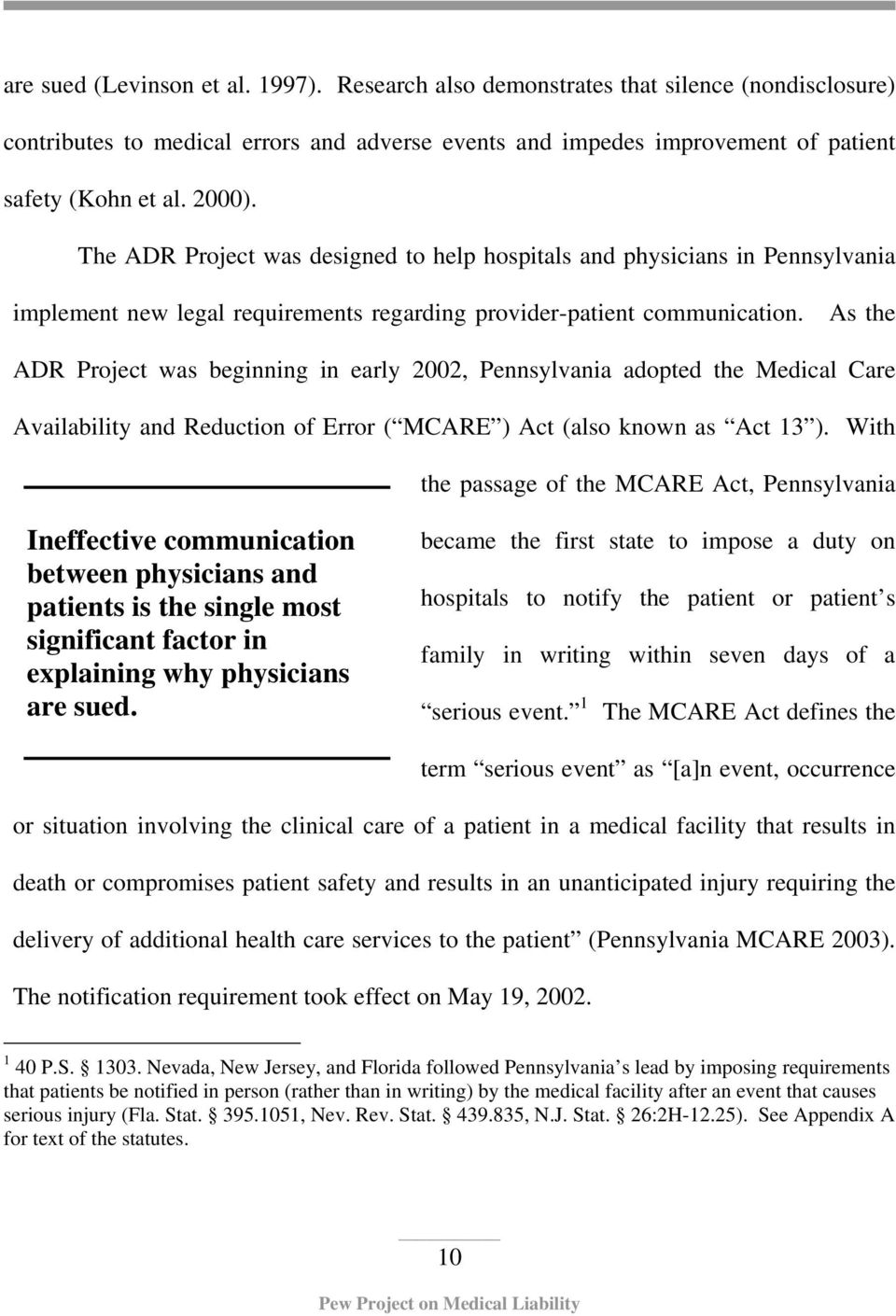 As the ADR Project was beginning in early 2002, Pennsylvania adopted the Medical Care Availability and Reduction of Error ( MCARE ) Act (also known as Act 13 ).