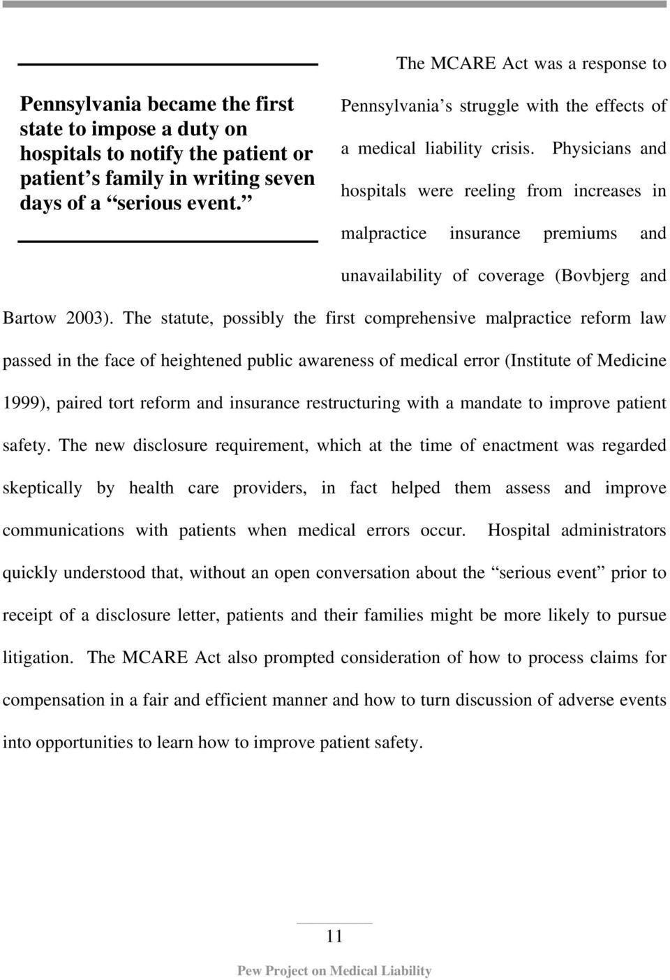 Physicians and hospitals were reeling from increases in malpractice insurance premiums and unavailability of coverage (Bovbjerg and Bartow 2003).