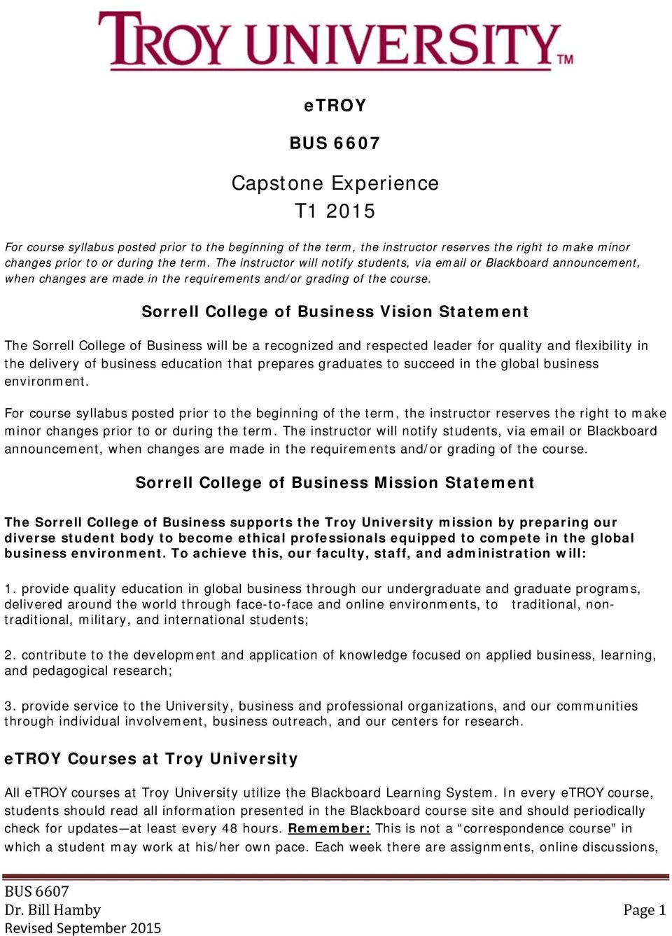 Sorrell College of Business Vision Statement The Sorrell College of Business will be a recognized and respected leader for quality and flexibility in the delivery of business education that prepares