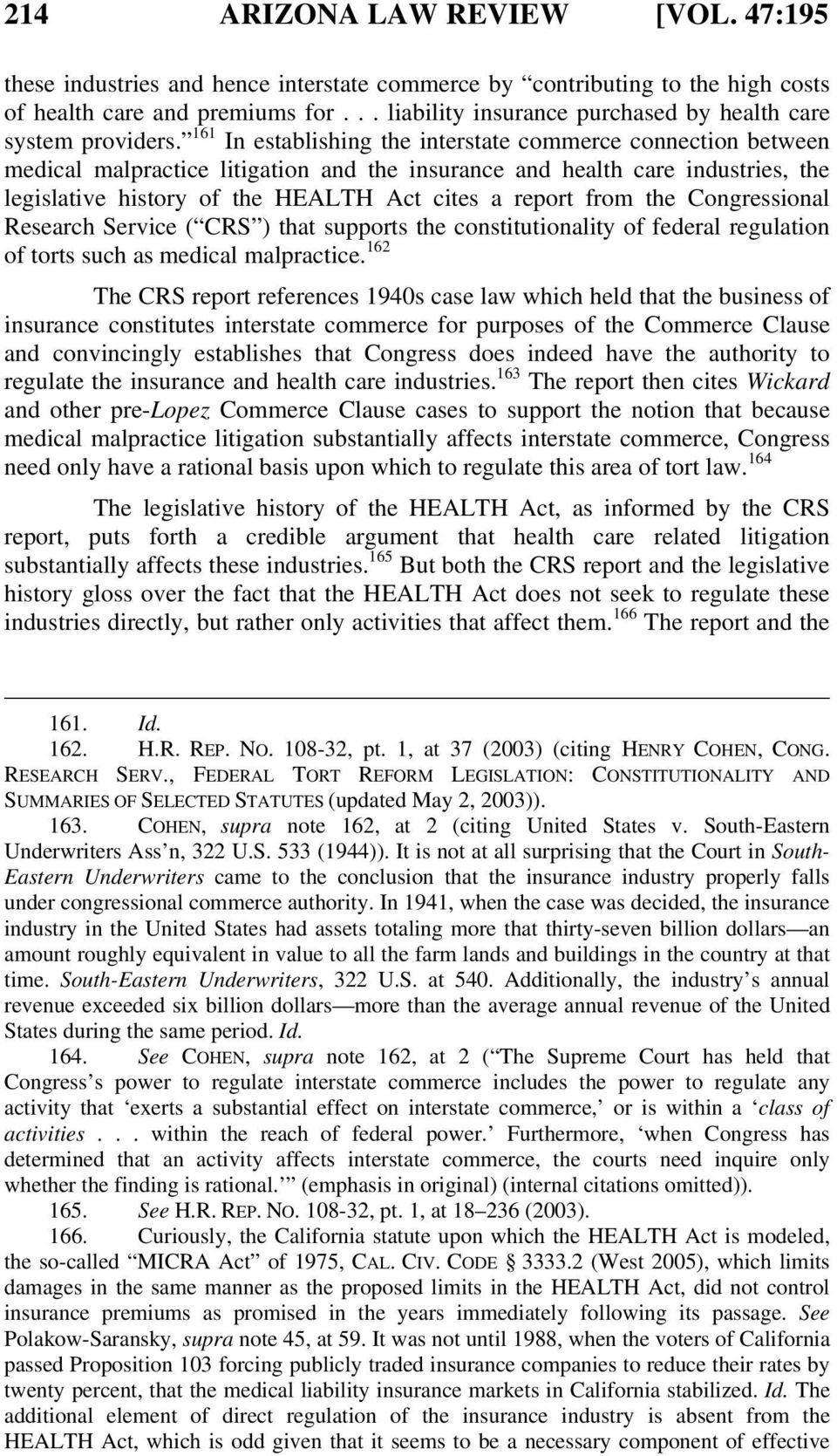 161 In establishing the interstate commerce connection between medical malpractice litigation and the insurance and health care industries, the legislative history of the HEALTH Act cites a report