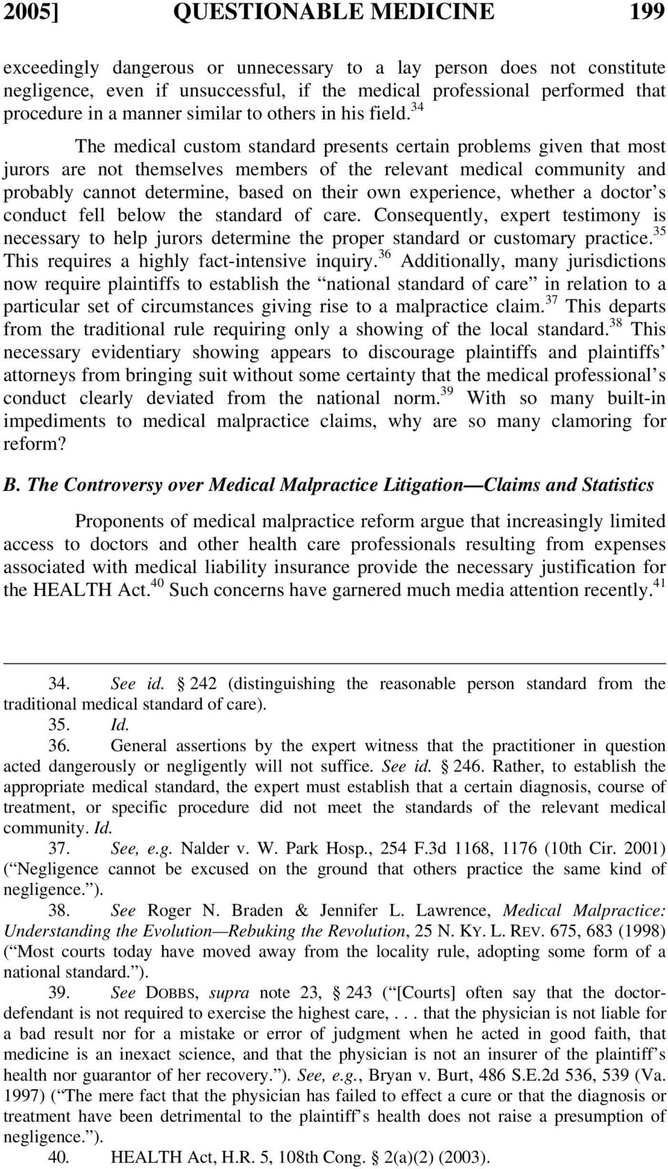 34 The medical custom standard presents certain problems given that most jurors are not themselves members of the relevant medical community and probably cannot determine, based on their own