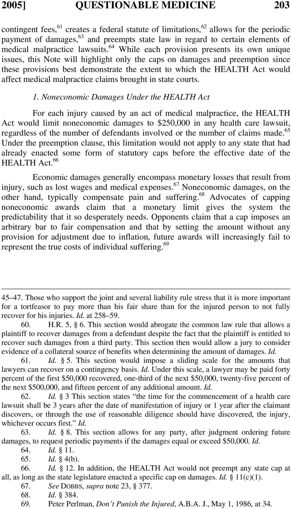 64 While each provision presents its own unique issues, this Note will highlight only the caps on damages and preemption since these provisions best demonstrate the extent to which the HEALTH Act