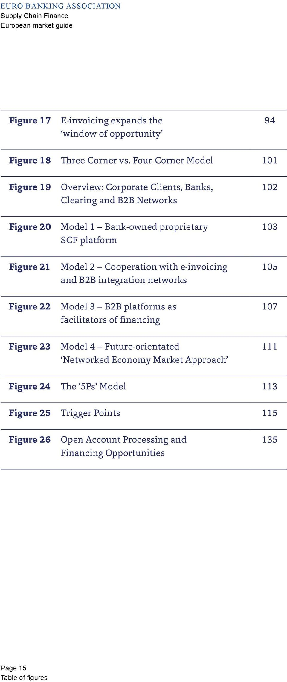 103 Figure 21 Model 2 Cooperation with e-invoicing and B2B integration networks 105 Figure 22 Model 3 B2B platforms as facilitators of financing 107