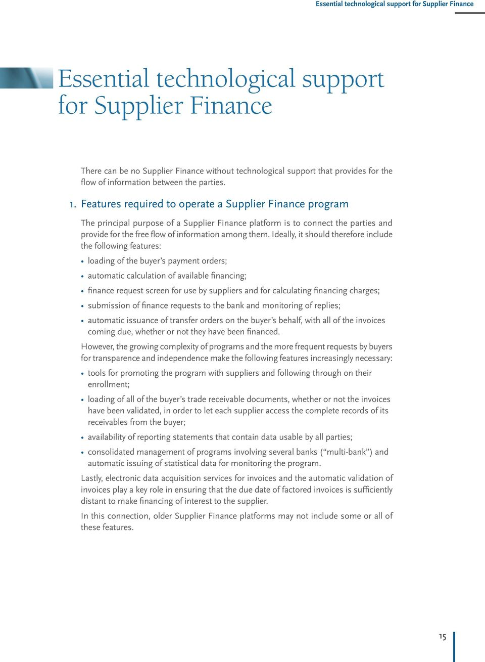 Features required to operate a Supplier Finance program The principal purpose of a Supplier Finance platform is to connect the parties and provide for the free flow of information among them.