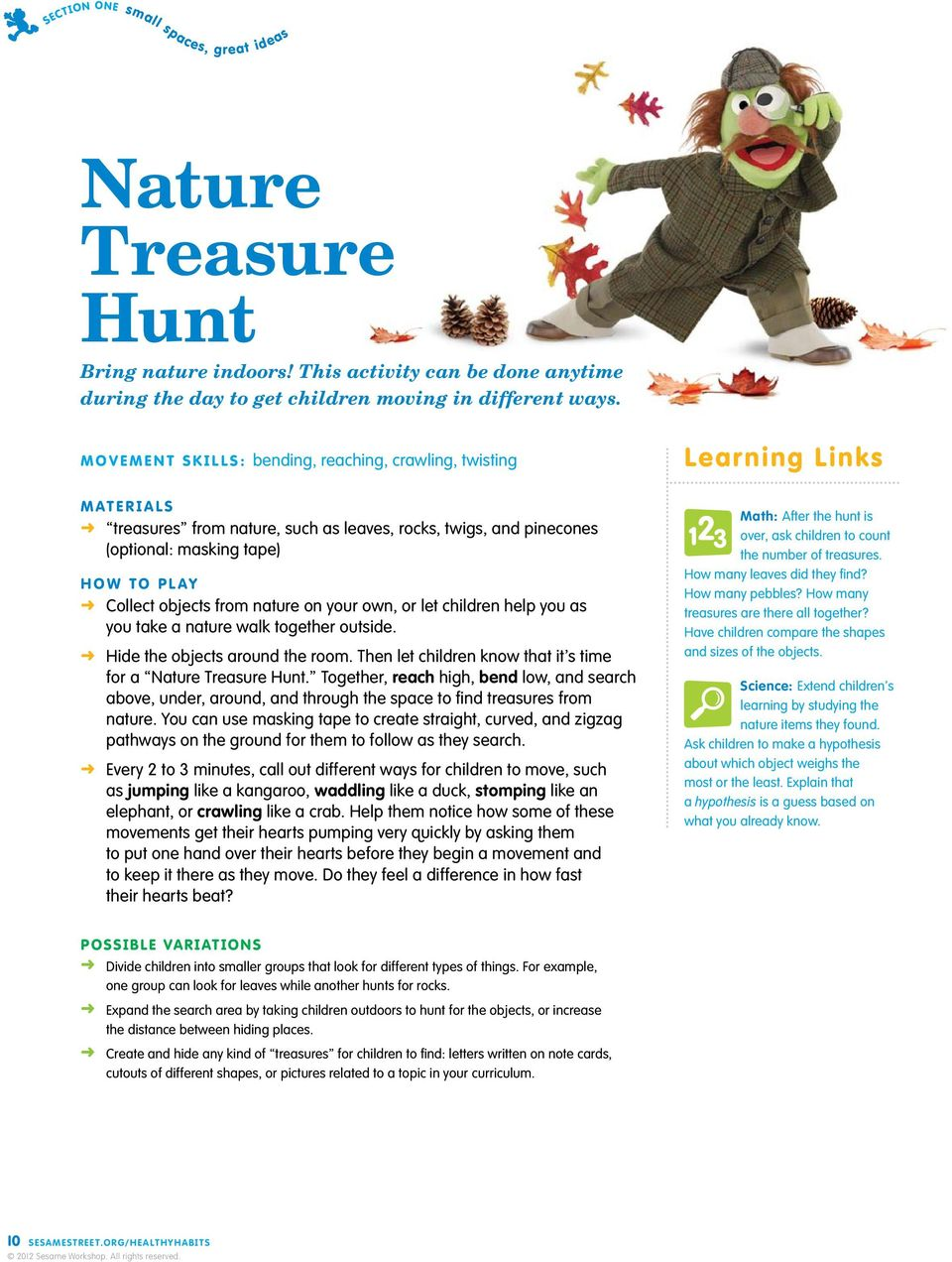 objects from nature on your own, or let children help you as you take a nature walk together outside. Hide the objects around the room.
