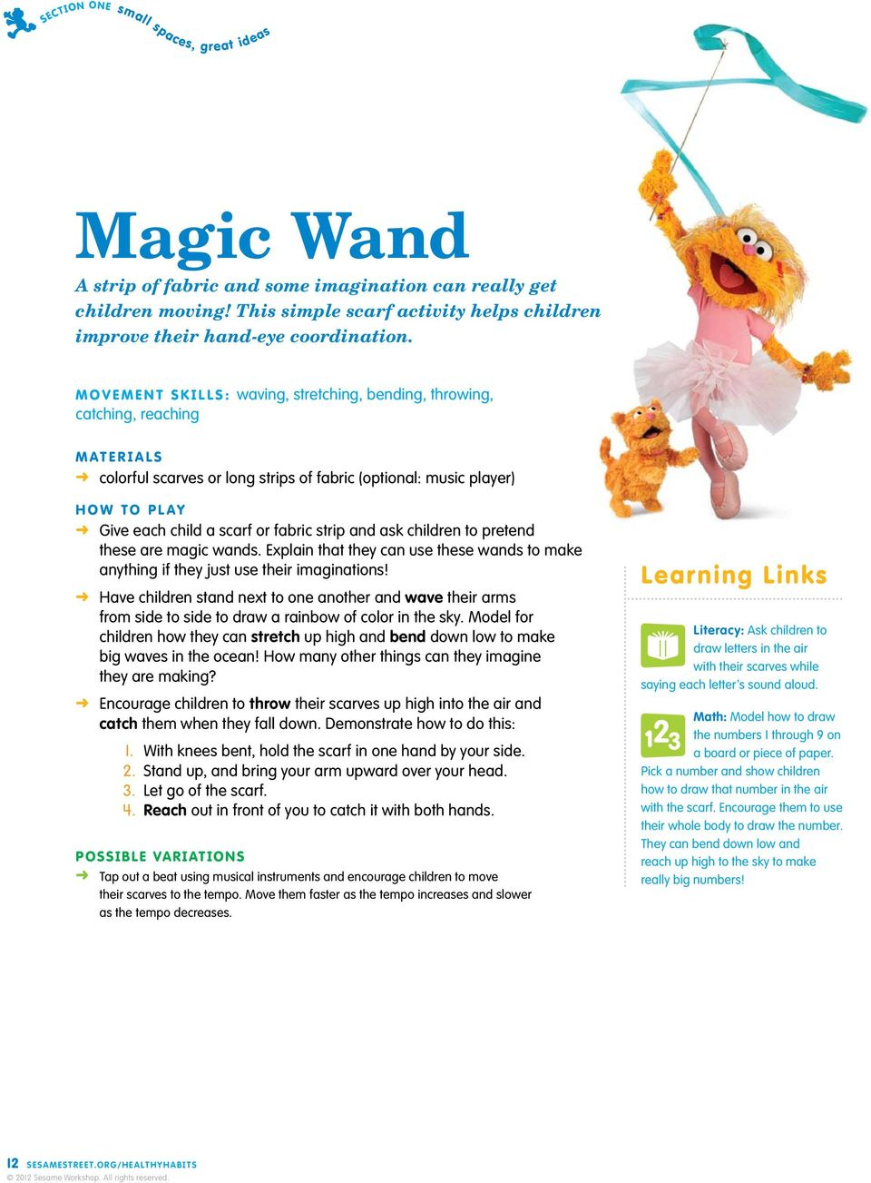 fabric strip and ask children to pretend these are magic wands. Explain that they can use these wands to make anything if they just use their imaginations!