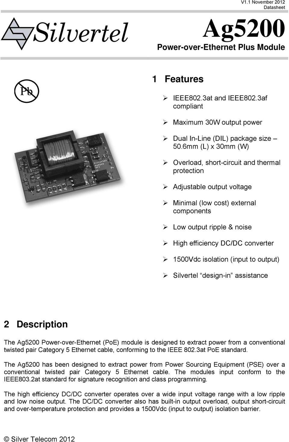 isolation (input to output) Silvertel design-in assistance 2 Description The Power-over-Ethernet (PoE) module is designed to extract power from a conventional twisted pair Category 5 Ethernet cable,