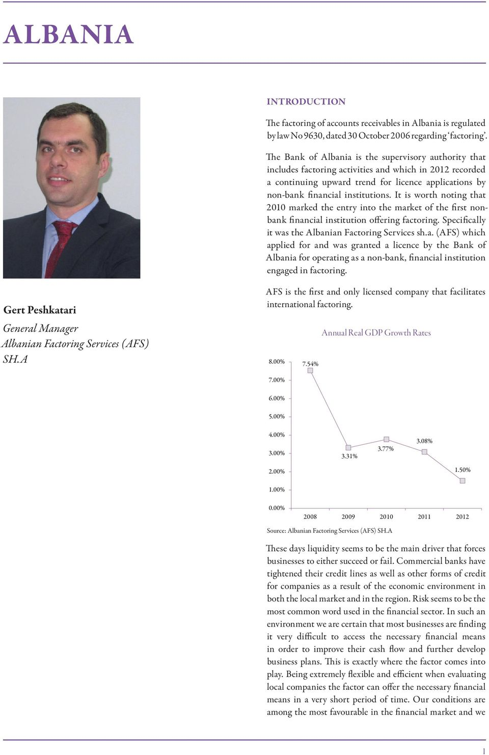 It is worth noting that 2010 marked the entry into the market of the first nonbank financial institution offering factoring. Specifically it was the Albanian Factoring Services sh.a. (AFS) which applied for and was granted a licence by the Bank of Albania for operating as a non-bank, financial institution engaged in factoring.