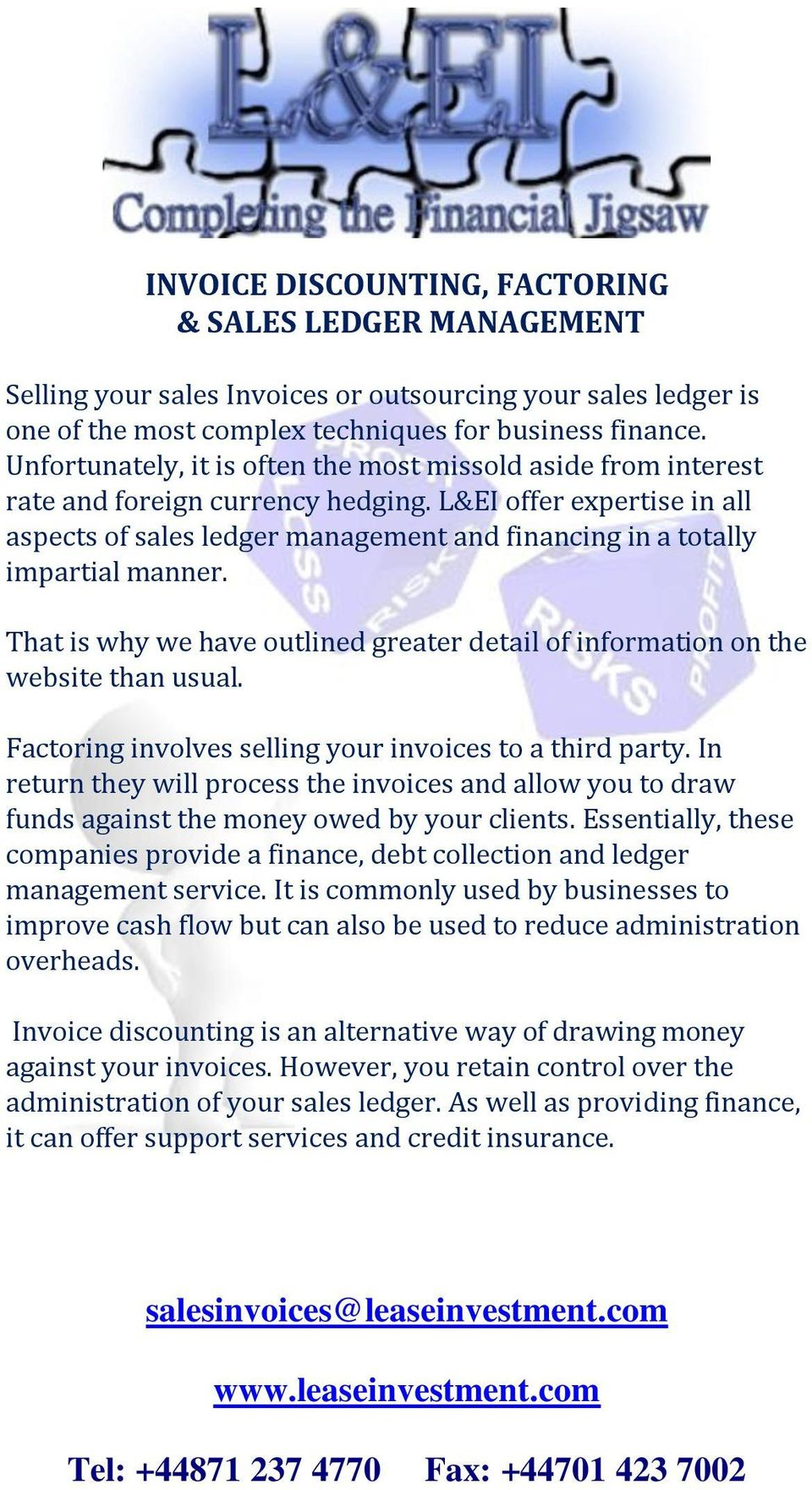 L&EI offer expertise in all aspects of sales ledger management and financing in a totally impartial manner. That is why we have outlined greater detail of information on the website than usual.