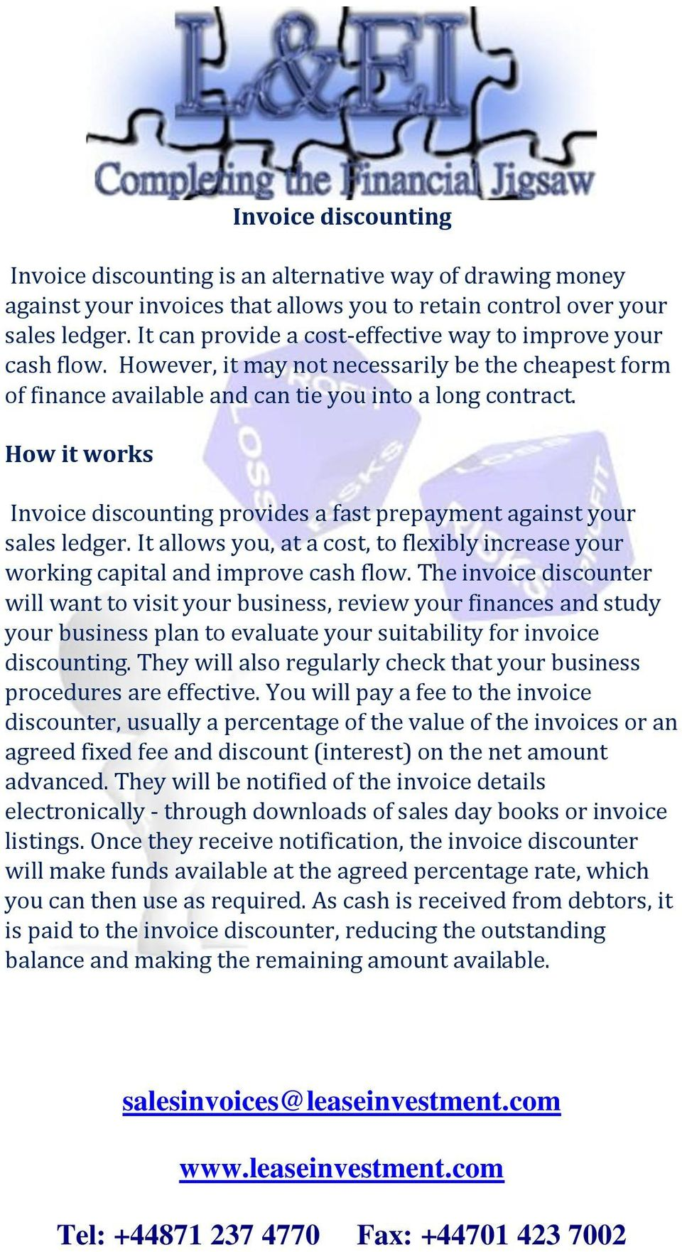 How it works Invoice discounting provides a fast prepayment against your sales ledger. It allows you, at a cost, to flexibly increase your working capital and improve cash flow.