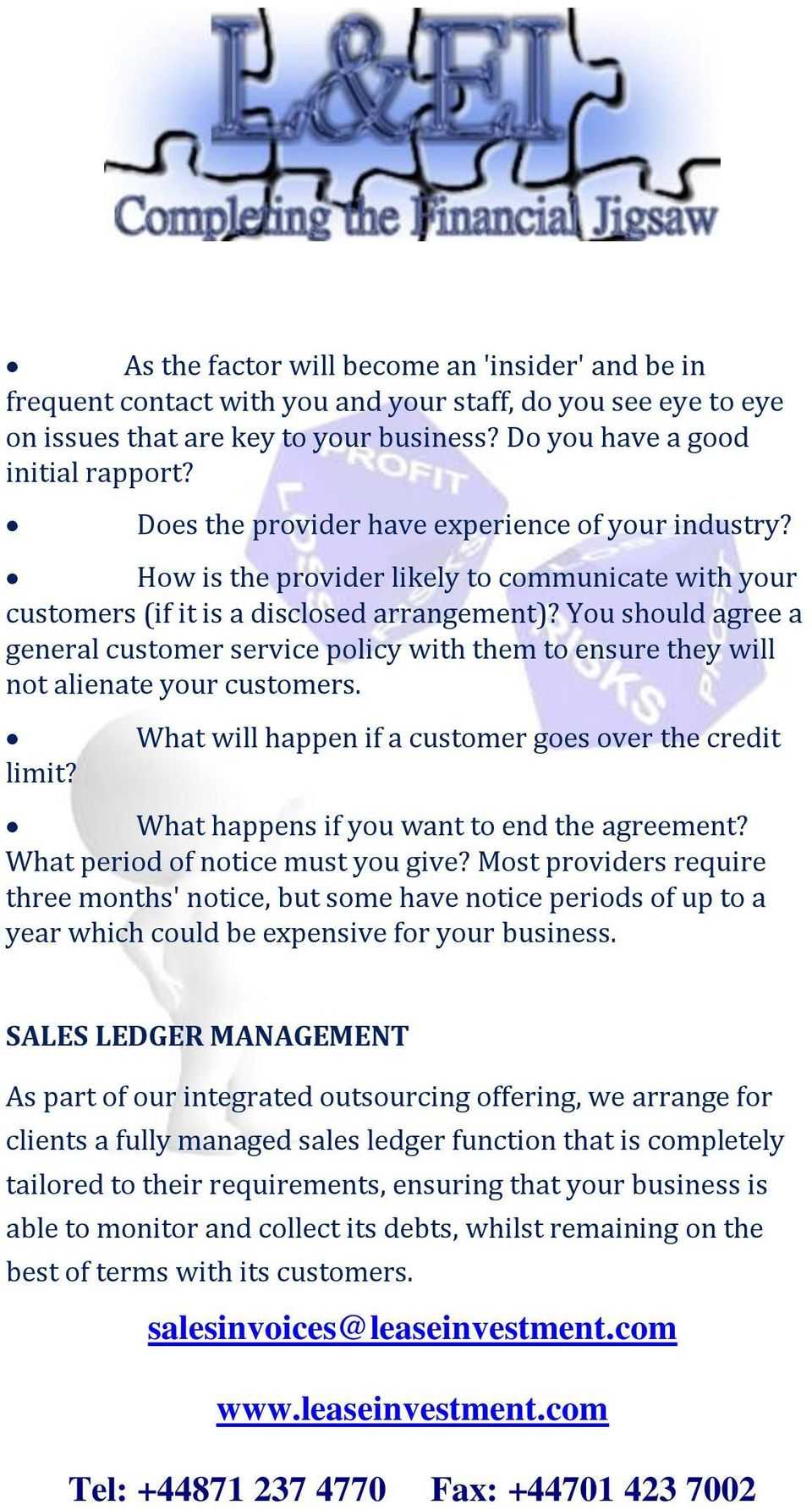 You should agree a general customer service policy with them to ensure they will not alienate your customers. limit?