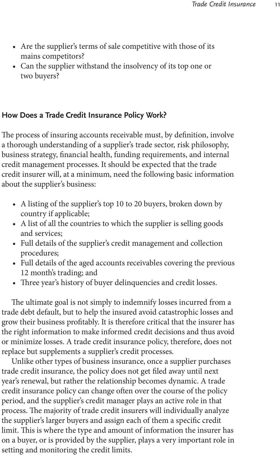 The process of insuring accounts receivable must, by definition, involve a thorough understanding of a supplier s trade sector, risk philosophy, business strategy, financial health, funding