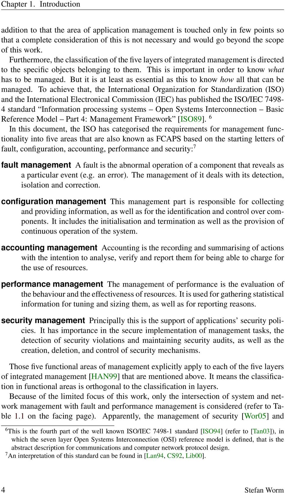 Furthermore, the classification of the five layers of integrated management is directed to the specific objects belonging to them. This is important in order to know what has to be managed.