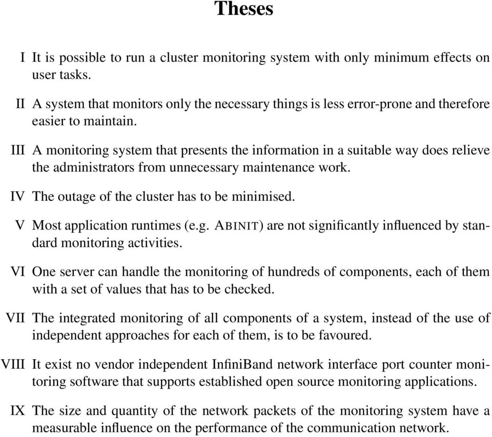 III A monitoring system that presents the information in a suitable way does relieve the administrators from unnecessary maintenance work. IV The outage of the cluster has to be minimised.