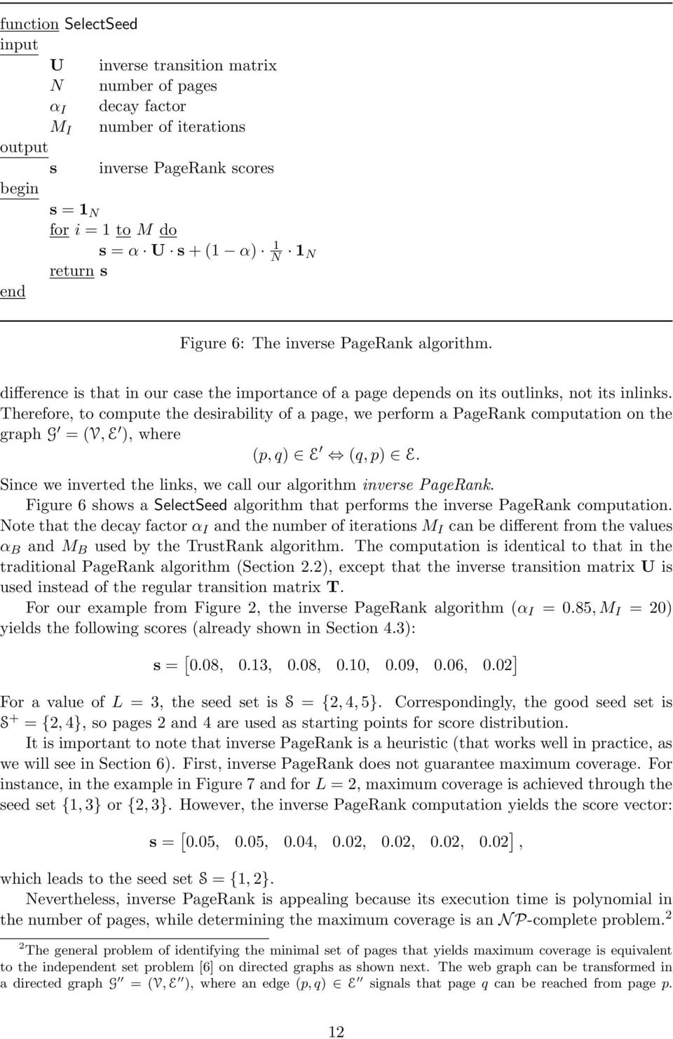 Therefore, to compute the desirability of a page, we perform a PageRank computation on the graph G = (V, E ), where (p, q) E (q, p) E.