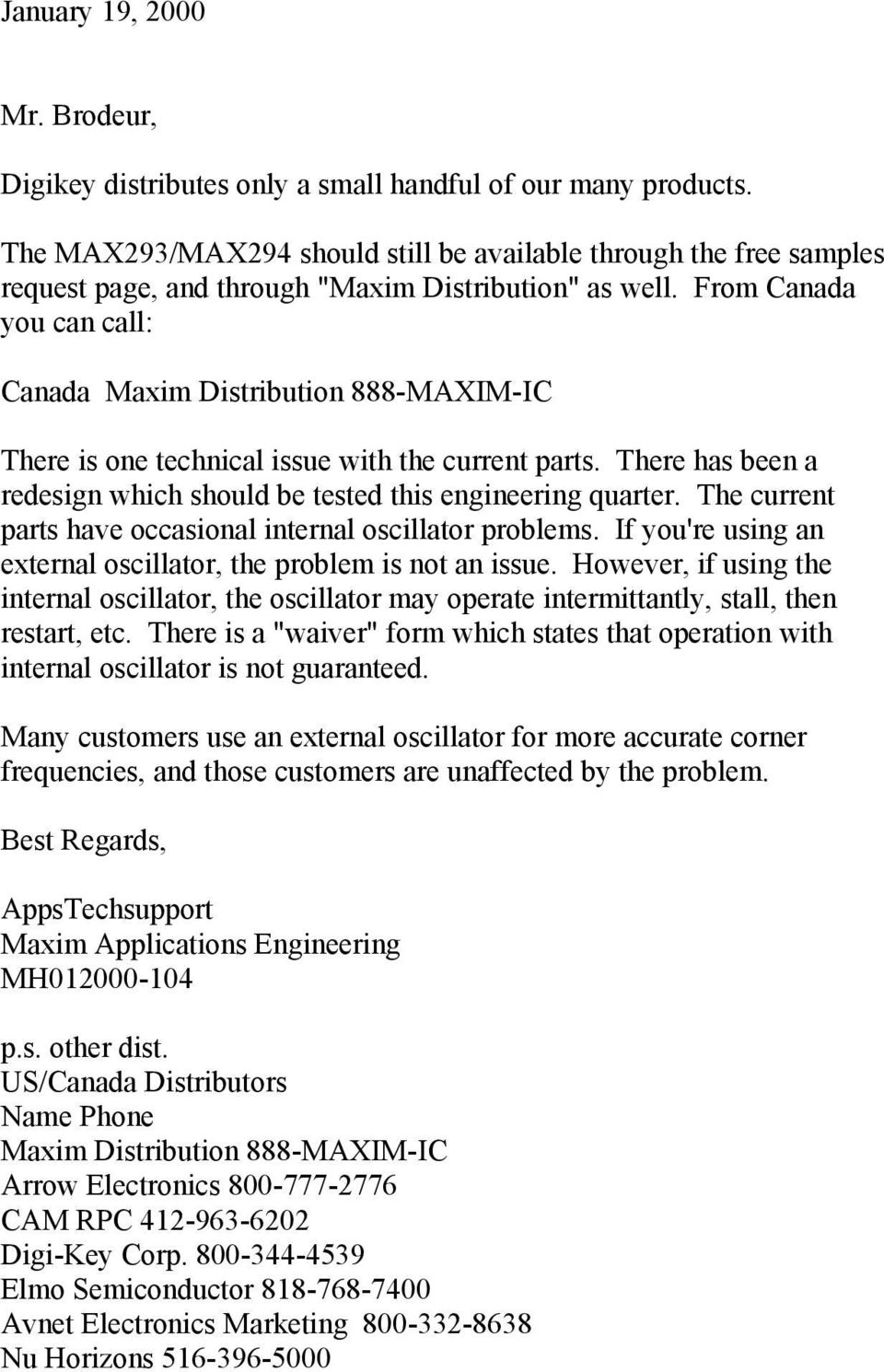 From Canada you can call: Canada Maxim Distribution 888-MAXIM-IC There is one technical issue with the current parts. There has been a redesign which should be tested this engineering quarter.