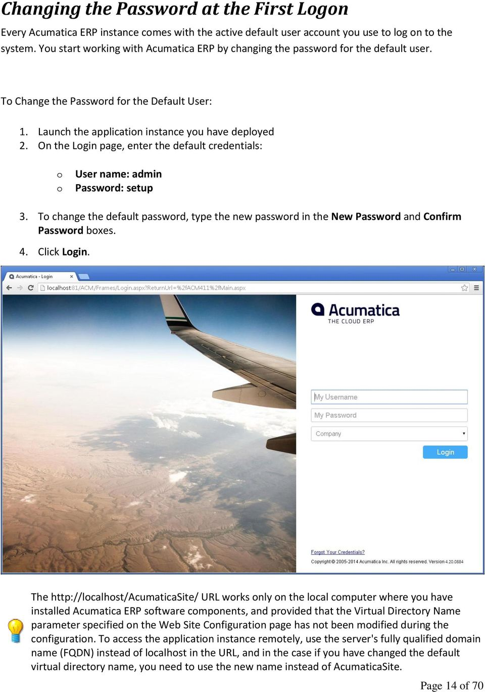 On the Login page, enter the default credentials: o o User name: admin Password: setup 3. To change the default password, type the new password in the New Password and Confirm Password boxes. 4.
