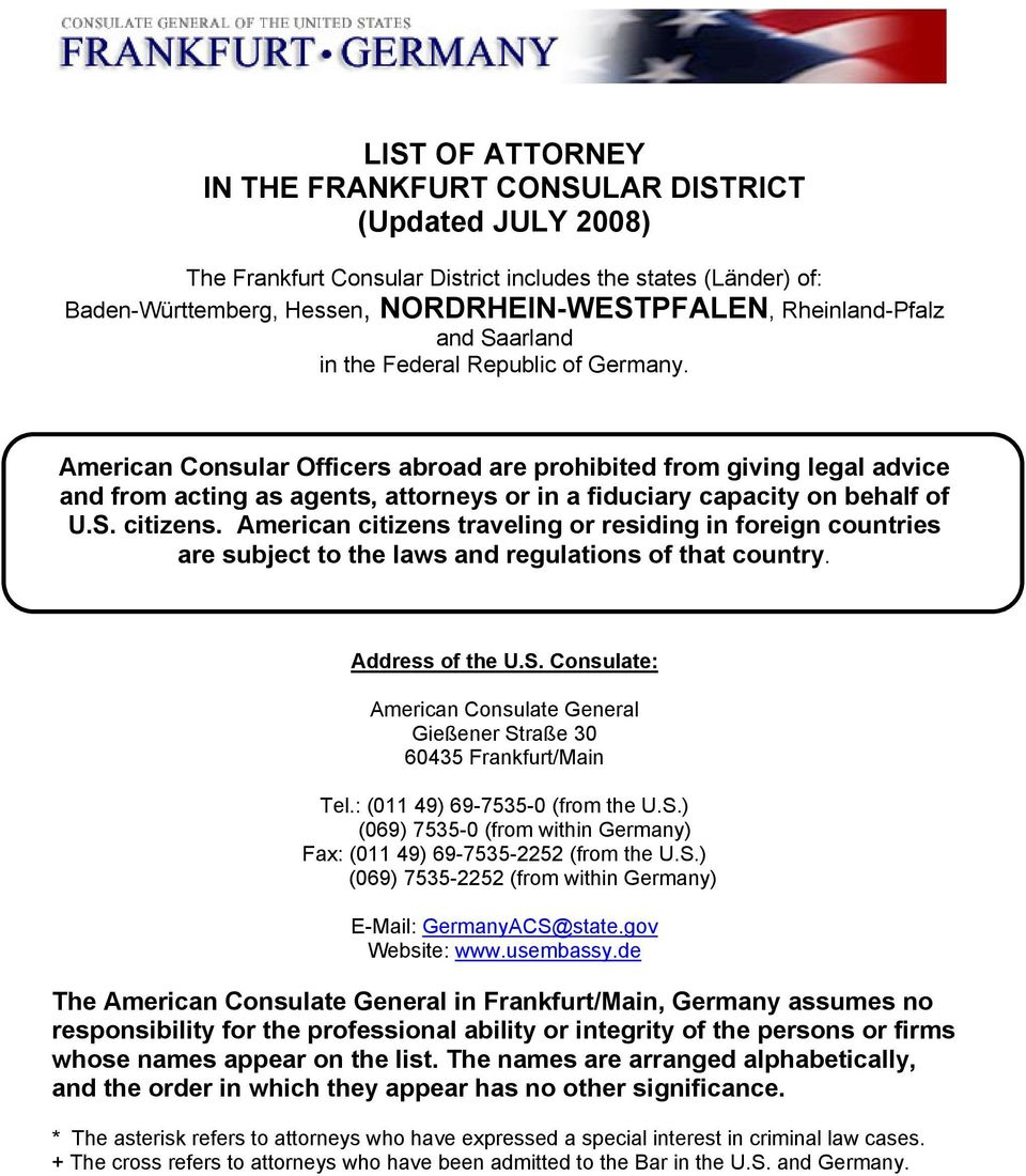 American Consular Officers abroad are prohibited from giving legal advice and from acting as agents, attorneys or in a fiduciary capacity on behalf of U.S. citizens.
