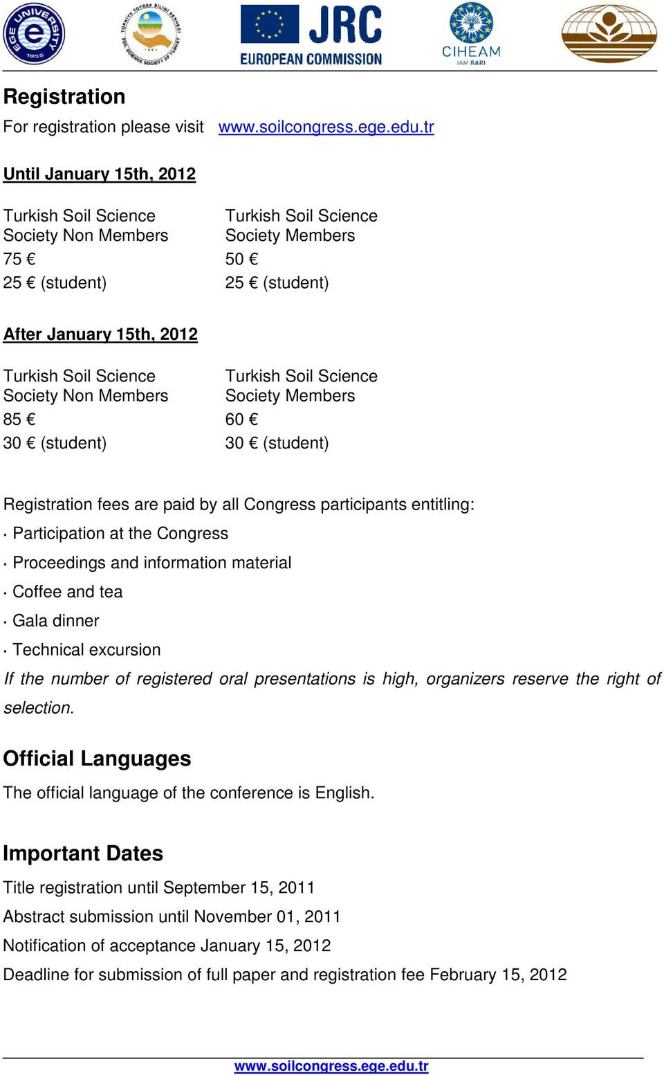 excursion If the number of registered oral presentations is high, organizers reserve the right of selection. Official Languages The official language of the conference is English.