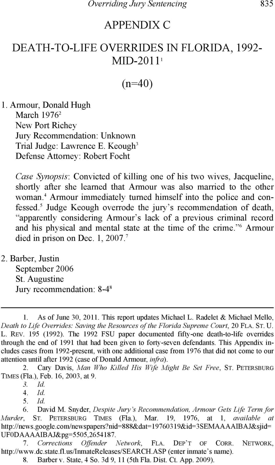 Keough 3 Defense Attorney: Robert Focht Case Synopsis: Convicted of killing one of his two wives, Jacqueline, shortly after she learned that Armour was also married to the other woman.