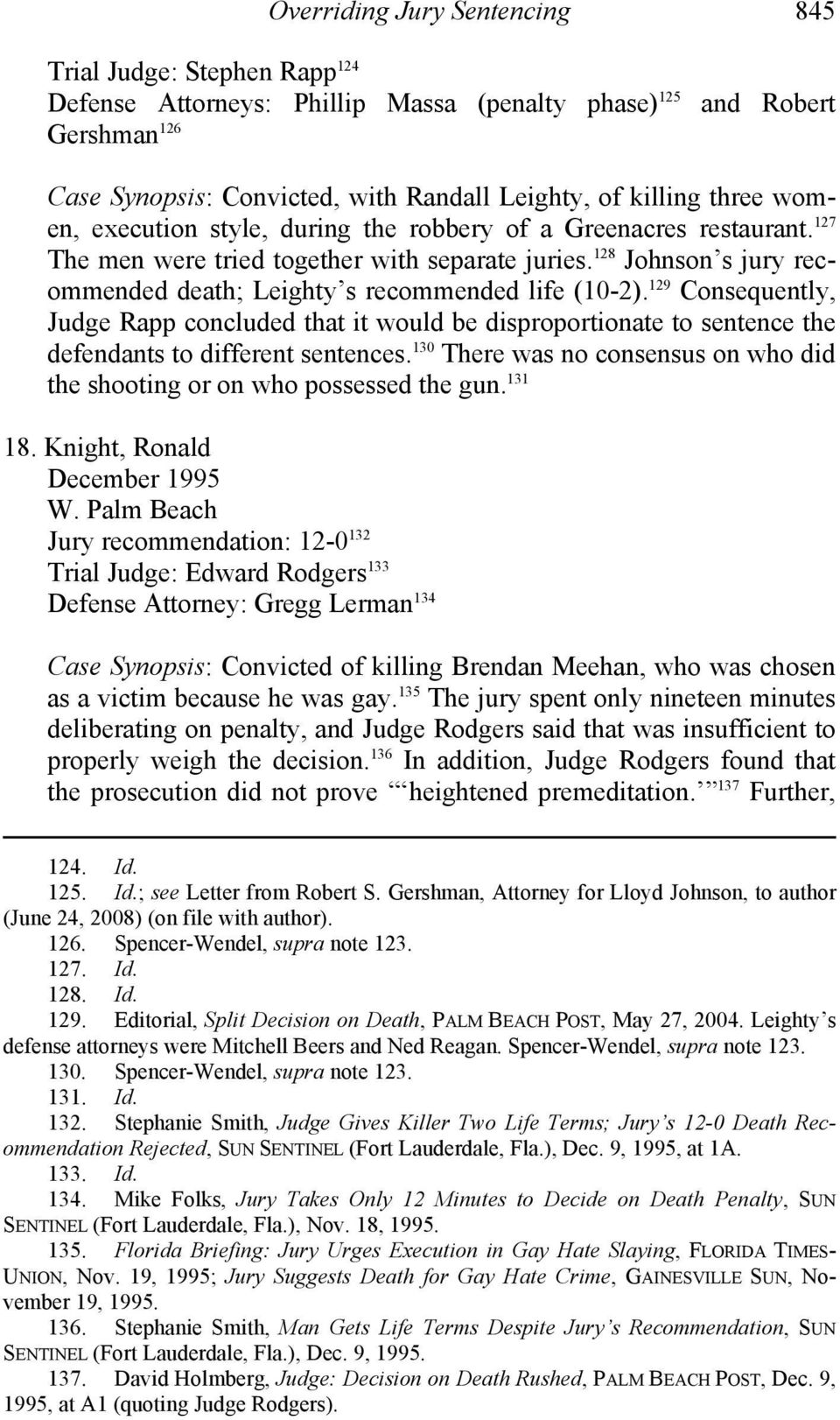 128 Johnson s jury recommended death; Leighty s recommended life (10-2). 129 Consequently, Judge Rapp concluded that it would be disproportionate to sentence the defendants to different sentences.