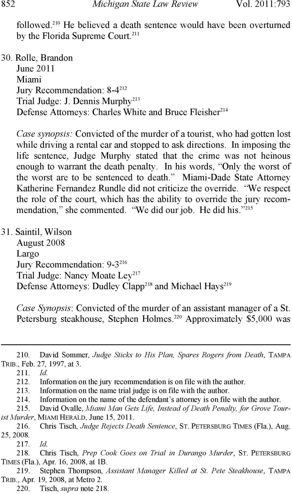 Dennis Murphy 213 Defense Attorneys: Charles White and Bruce Fleisher 214 Case synopsis: Convicted of the murder of a tourist, who had gotten lost while driving a rental car and stopped to ask