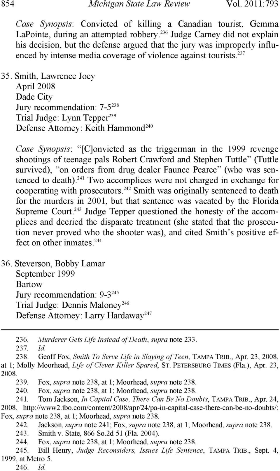 Smith, Lawrence Joey April 2008 Dade City Jury recommendation: 7-5 238 Trial Judge: Lynn Tepper 239 Defense Attorney: Keith Hammond 240 Case Synopsis: [C]onvicted as the triggerman in the 1999
