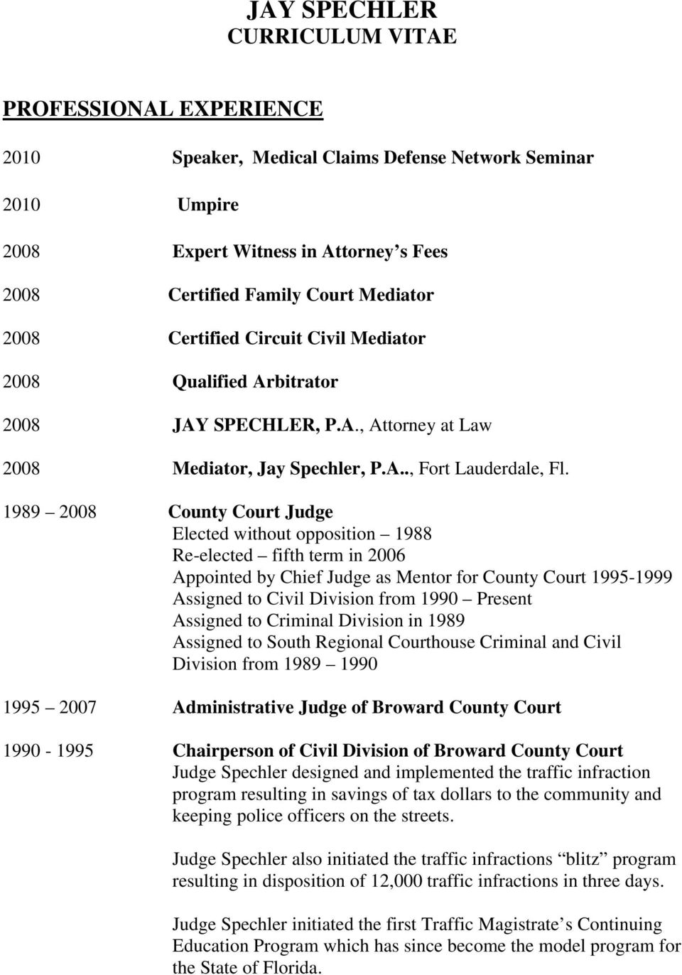 1989 2008 County Court Judge Elected without opposition 1988 Re-elected fifth term in 2006 Appointed by Chief Judge as Mentor for County Court 1995-1999 Assigned to Civil Division from 1990 Present