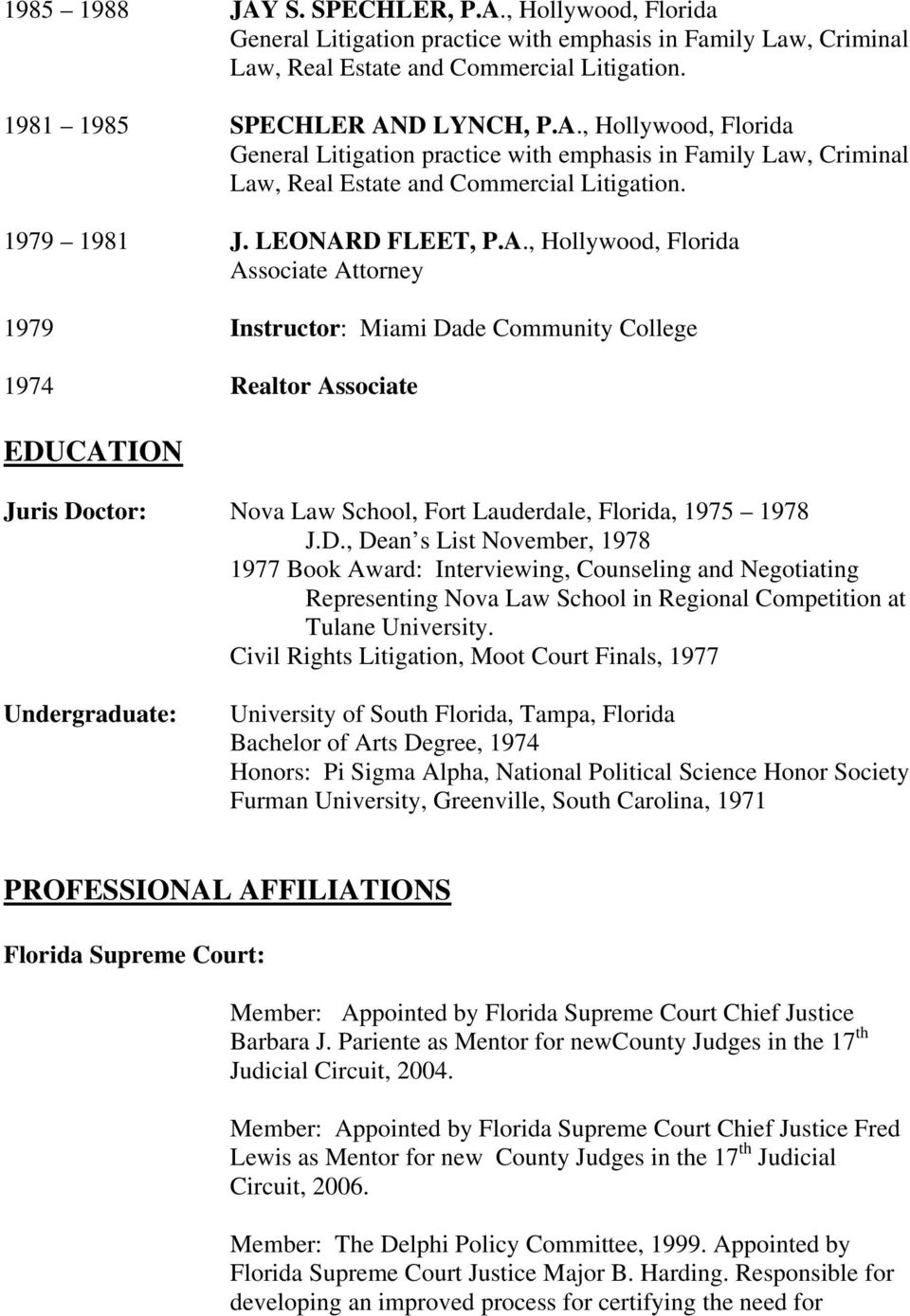 D., Dean s List November, 1978 1977 Book Award: Interviewing, Counseling and Negotiating Representing Nova Law School in Regional Competition at Tulane University.