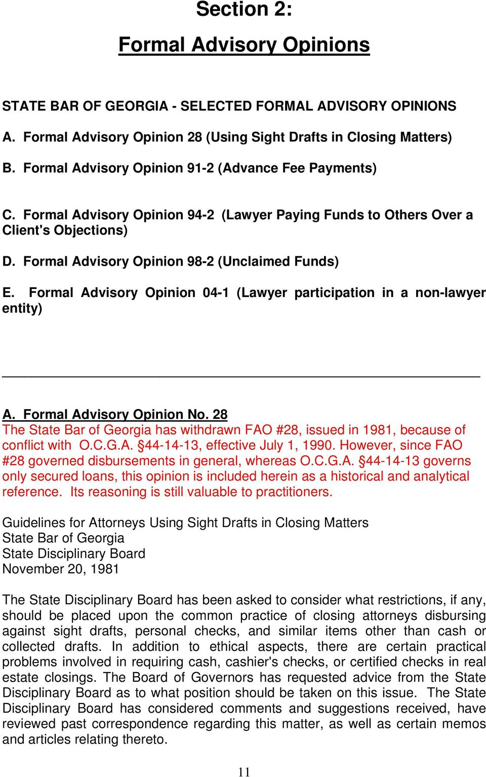 Formal Advisory Opinion 04-1 (Lawyer participation in a non-lawyer entity) A. Formal Advisory Opinion No. 28 The State Bar of Georgia has withdrawn FAO #28, issued in 1981, because of conflict with O.