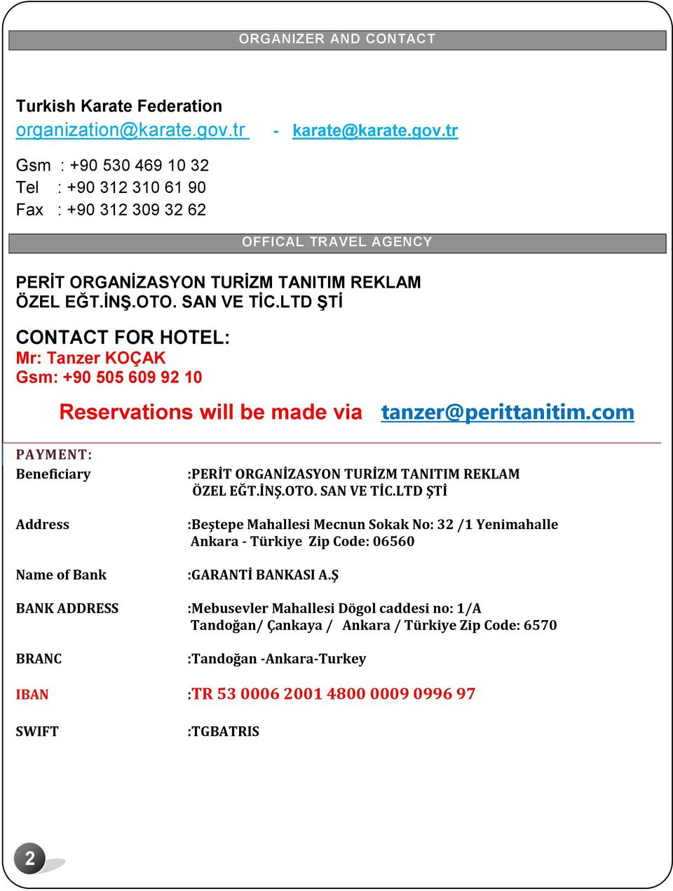 LTD ŞTİ CONTACT FOR HOTEL: Mr: Tanzer KOÇAK Gsm: +90 505 609 92 10 Reservations will be made via tanzer@perittanitim.