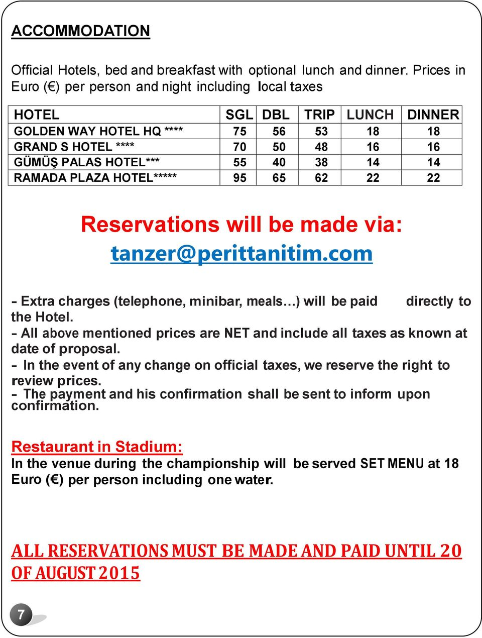 14 14 RAMADA PLAZA HOTEL***** 95 65 62 22 22 Reservations will be made via: tanzer@perittanitim.com - Extra charges (telephone, minibar, meals ) will be paid directly to the Hotel.