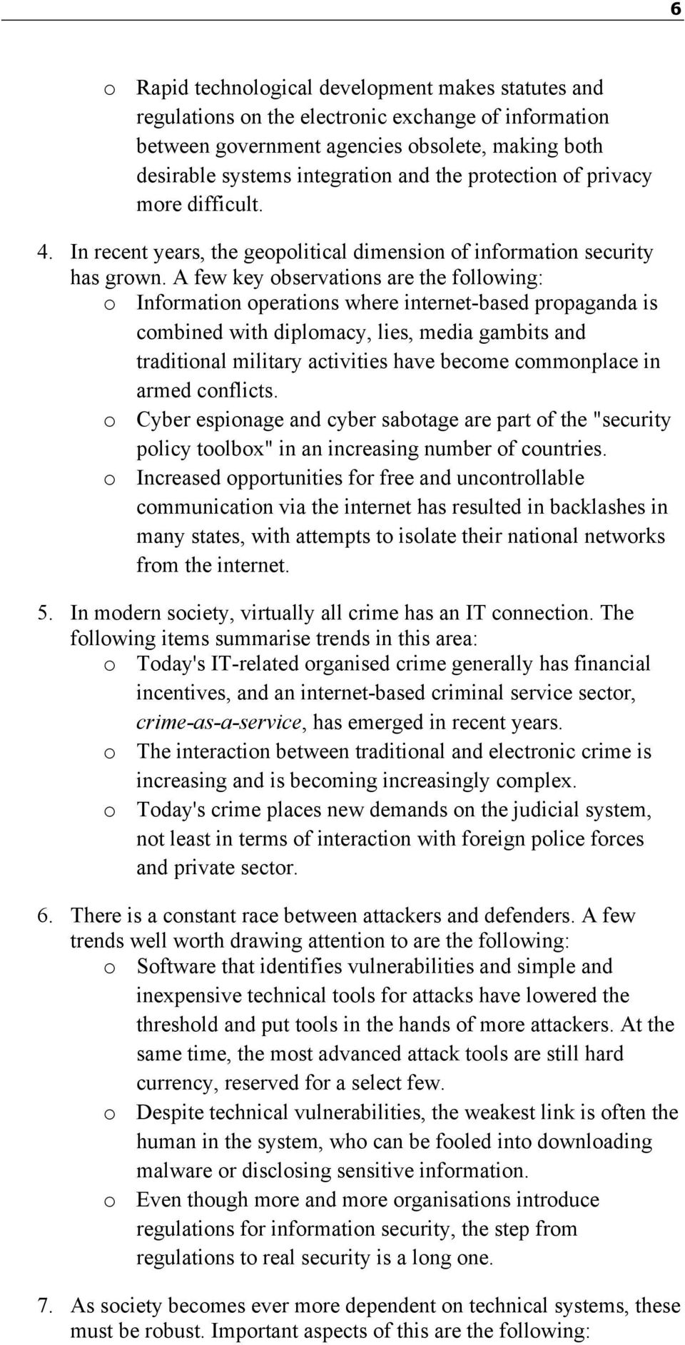 A few key observations are the following: o Information operations where internet-based propaganda is combined with diplomacy, lies, media gambits and traditional military activities have become