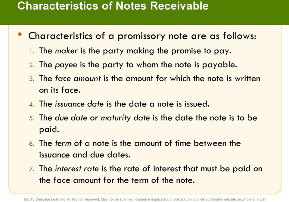 The issuance date is the date a note is issued. 5. The due date or maturity date is the date the note is to be paid. 6.