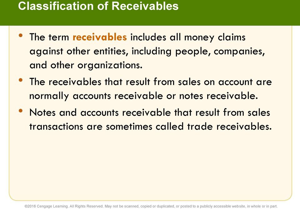 The receivables that result from sales on account are normally accounts receivable or