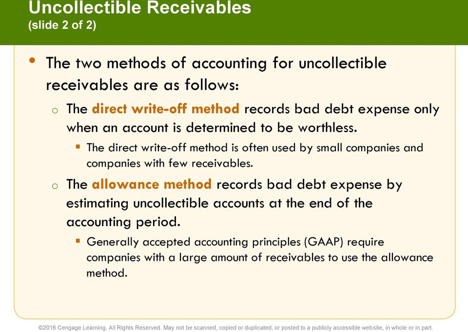 The direct write-off method is often used by small companies and companies with few receivables.