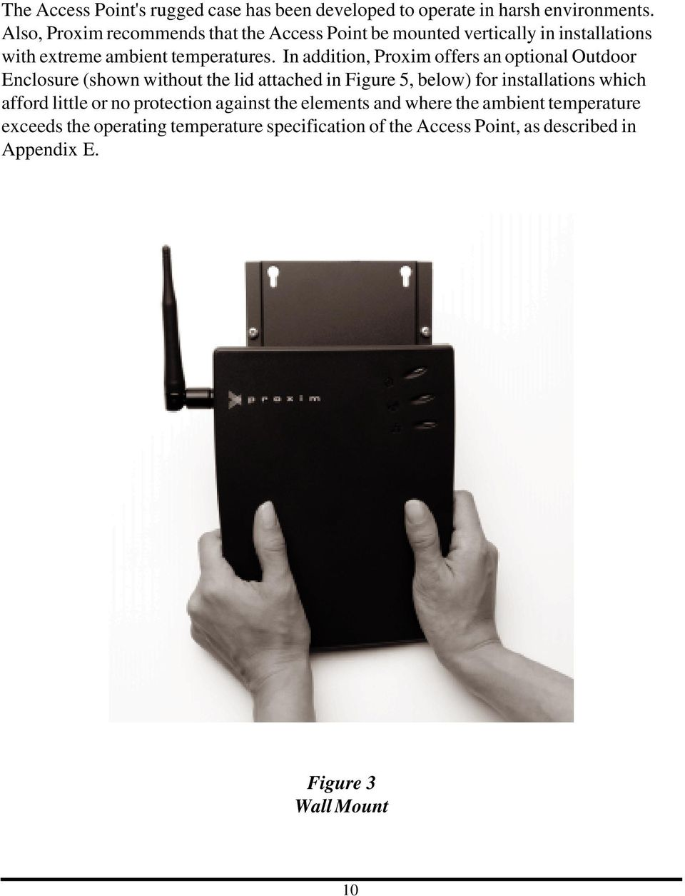 In addition, Proxim offers an optional Outdoor Enclosure (shown without the lid attached in Figure 5, below) for installations which