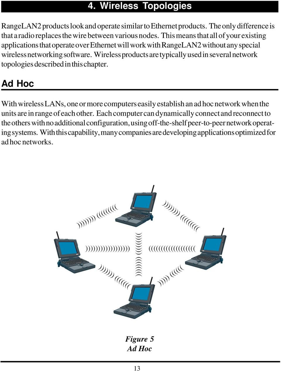 Wireless products are typically used in several network topologies described in this chapter.