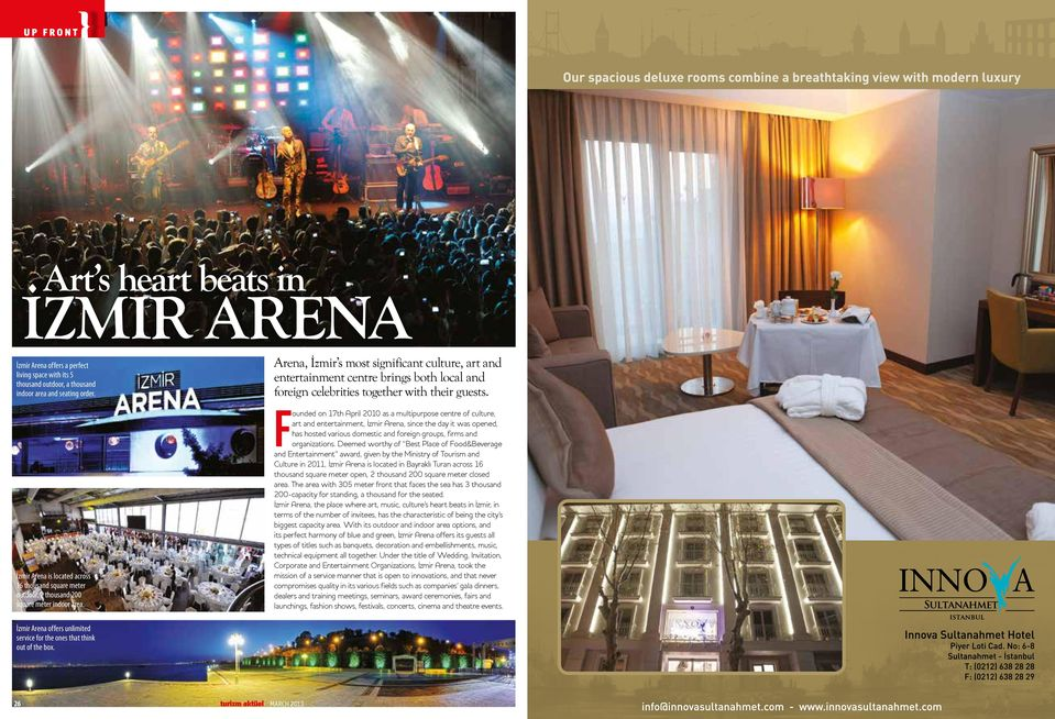 Arena, İzmir s most significant culture, art and entertainment centre brings both local and foreign celebrities together with their guests.