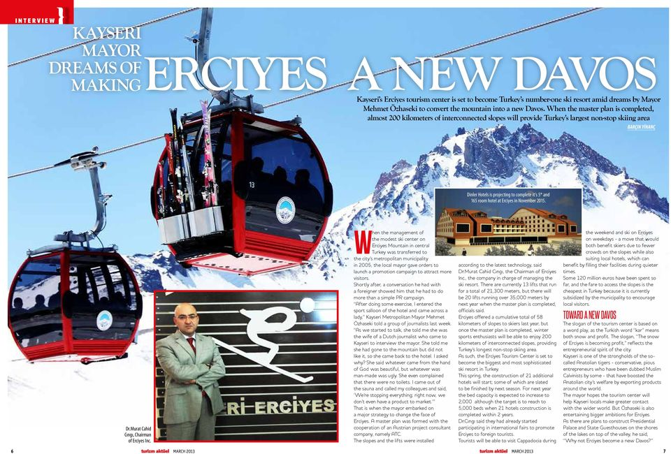 When the master plan is completed, almost 200 kilometers of interconnected slopes will provide Turkey s largest non-stop skiing area BARÇIN YİNANÇ Dinler Hotels is projecting to complete it's 5* and