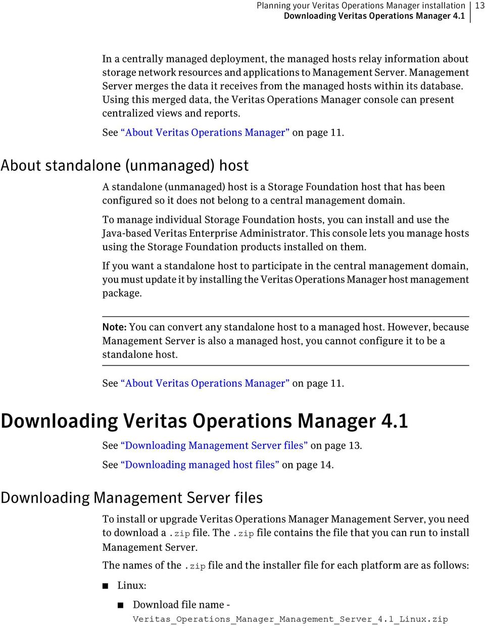 Management Server merges the data it receives from the managed hosts within its database. Using this merged data, the Veritas Operations Manager console can present centralized views and reports.