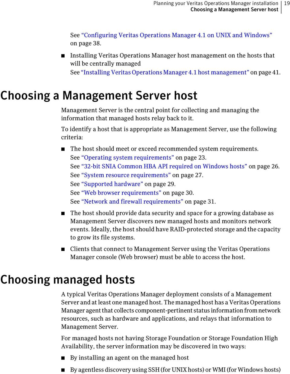 Choosing a Management Server host Management Server is the central point for collecting and managing the information that managed hosts relay back to it.